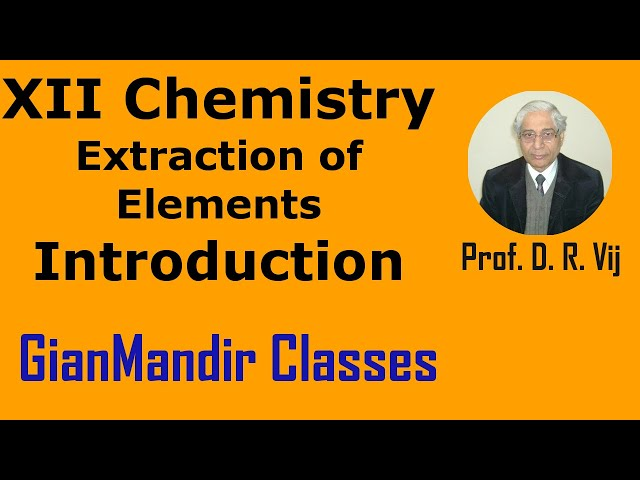 XII Chemistry | Extraction of Elements | Introduction by Gaurav Sir