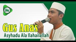 Download Video Syahdu...!!!  Alunan Sholawat Gus Anas #Mahage Kebumen - Asyhadu Ala Ilahaillallah Subtitle MP3 3GP MP4