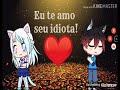 Eu te amo seu idiota ♡EM BREVE!!♡