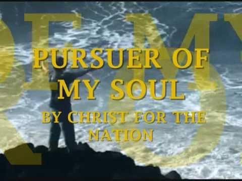 PURSUER OF MY SOUL -  Christ for the Nation