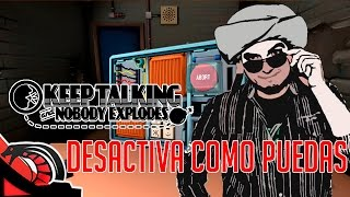 DESACTIVA COMO PUEDAS | KEEP TALKING AND NOBODY EXPLODES