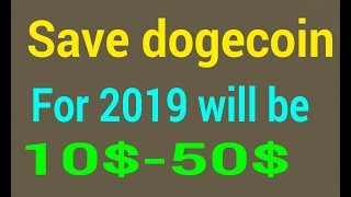 Save dogecoin for 2019 will be 10$-50$