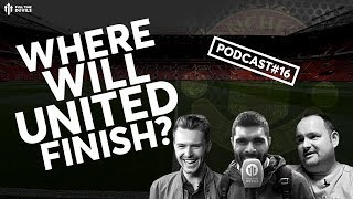 WHERE WILL UNITED FINISH THIS SEASON? Full Time Devils | A Manchester United Podcast #16