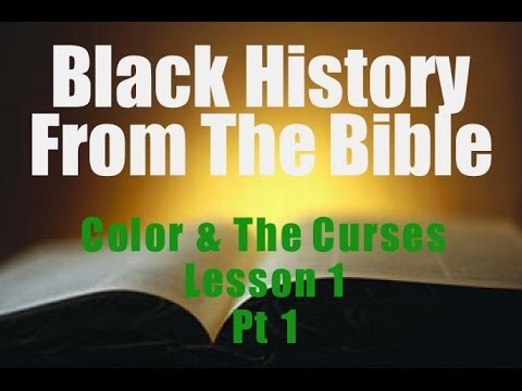 Black History From the Bible :Color and The Curses - Lesson 1 Part 1