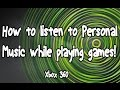 How to - Play Music While Playing a Game on Xbox 360