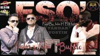 Eso - Yandar & Yostin Ft Bufalo (Prod. By Julio H & El High)