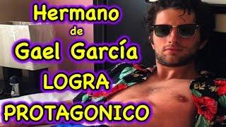 Hermano de Gael García sigue sus pasos LOGRA PROTAGONICO