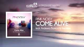 STAR FM SNEAK PREVIEW : PINK NOISY FEAT ANDREEA BANICA & RECKLESS - COME ALIVE