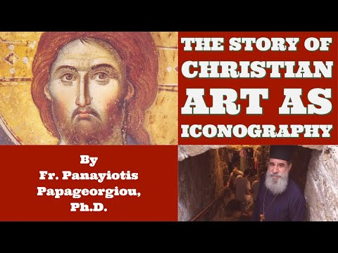 History Of Christian Art As Iconography - By Fr  Panayiotis Papageorgiou