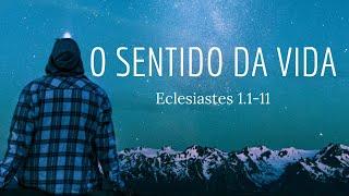 Reflexão 01: O sentido da vida (Eclesiastes 1.1-11)