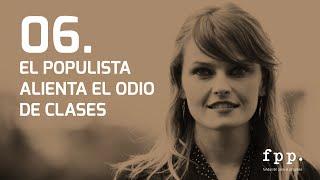 Gloria Álvarez - 06.El populista alienta el odio de clases