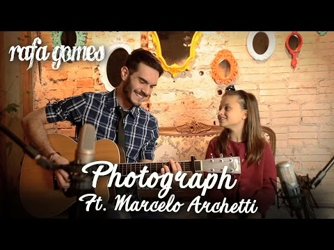 PHOTOGRAPH Ed Sheeran RAFA GOMES Cover ft MARCELO ARCHETTI