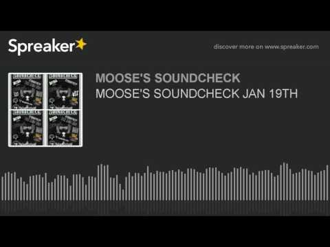MOOSE'S SOUNDCHECK JAN 19TH