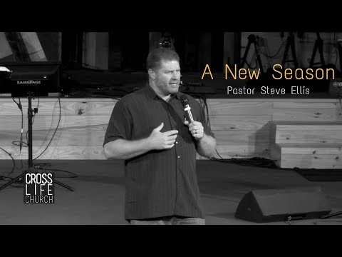 A New Season - Pastor Steve Ellis