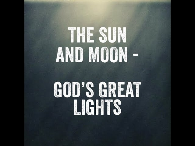 The SUN and MOON - God's Great Lights