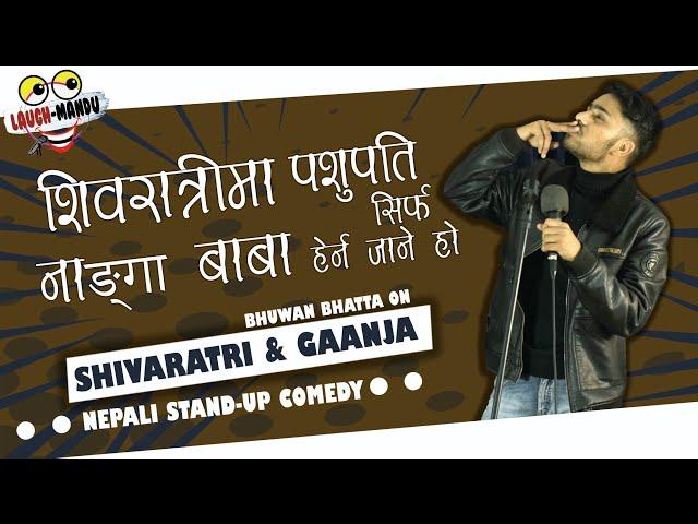 SHIVARATRI & GANJA (Shivaratri Special) | Nepali Stand-Up Comedy | Bhuwan Bhatta | LaughMandu