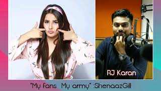 Download song My Fans My Army says Shehnaaz Gill. The most Candid interview of Shehnaaz with RJ Karan