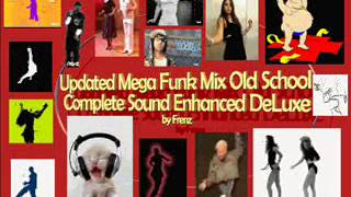 Updated Mega Funk Mix Old School Complete Sound Enhanced  DeLuxe