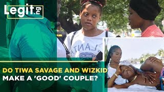 Do Tiwa Savage and Wizkid Make a 'Good' Couple?  - Nigeria Street Gist | Legit TV