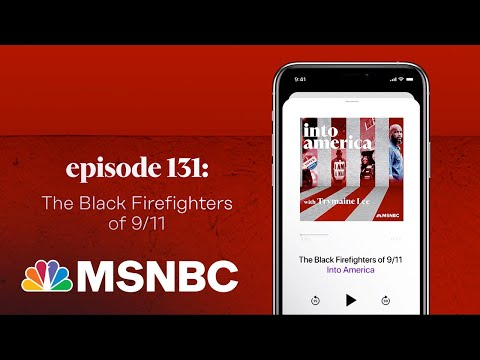 The Black Firefighters of 9/11 | Into America Podcast – Ep. 131 | MSNBC