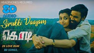 Kodi - Sirukki Vaasam 8D Song | Dhanush, Trisha | Santhosh Narayanan | 2K Love Bgm 8D Songs