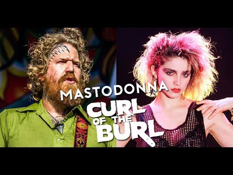 "MASTODONNA -- ""Like a Prayer"" / ""Curl of the Burl"" Mash-Up 
