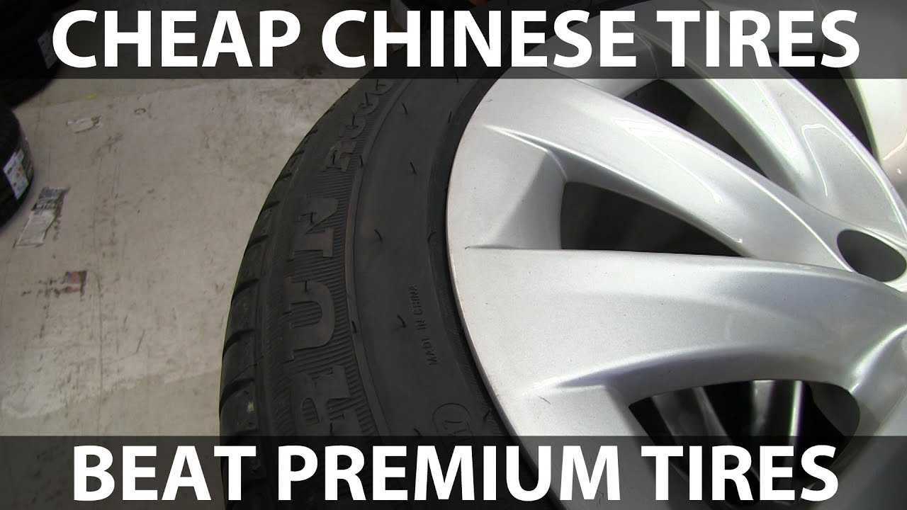 Tires For Cheap >> Cheap Chinese Tires Overall Better Than Premium Tires
