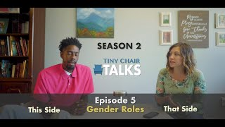 Tiny Chair Talks S2 Ep. 5 - Gender Roles