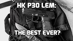 HK P30 LEM: Best Handgun EVER?!?