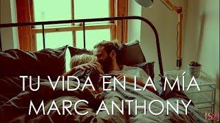 Baixar Marc Anthony - Tu Vida En La Mía (Letra)