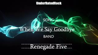 Renegade Five - When We Say Goodbye {URR}
