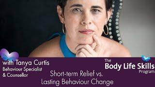 Body Life Skills - Short Term Relief vs Lasting Behaviour Change