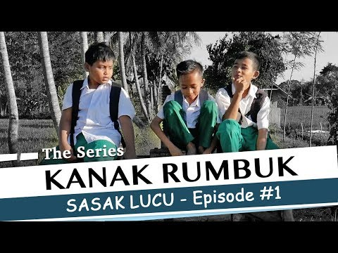 KANAK RUMBUK The Series - Eps #1 - Sasak Lucu