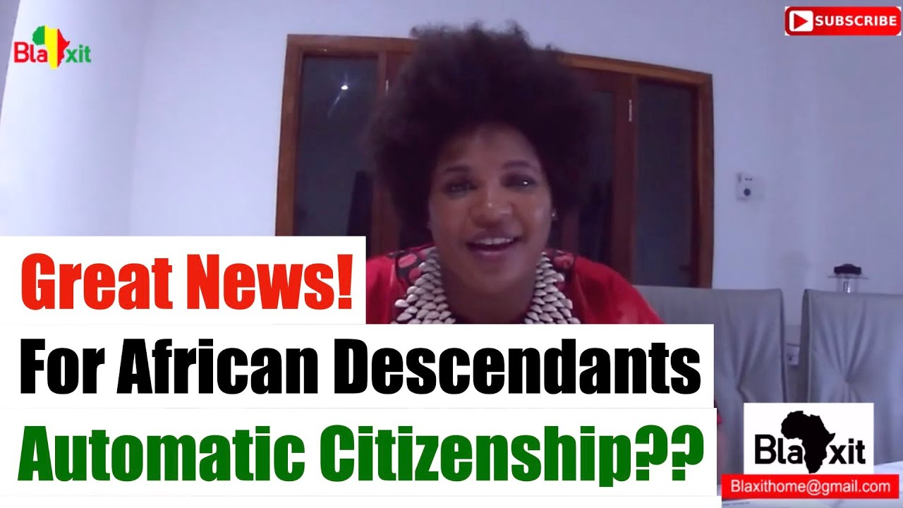 Great news!  For African Descendants   Automatic Citizenship??