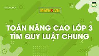 Mathx.vn | Toán nâng cao lớp 3 | Tìm quy luật chung