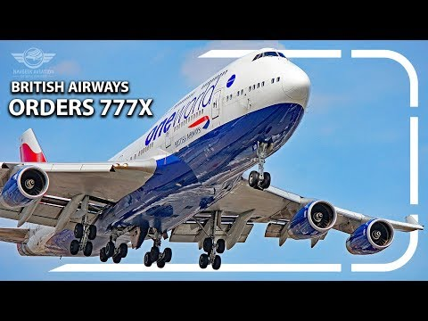 End of the 747: British Airways ORDERS The 777X