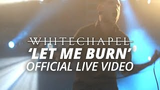 Whitechapel - Let Me Burn (Official HD Live Video)