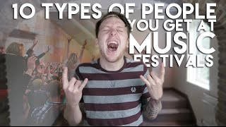10 TYPES OF PEOPLE YOU GET AT MUSIC FESTIVALS!