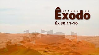 Estudo do livro de Êxodo | Êx 30.11-16