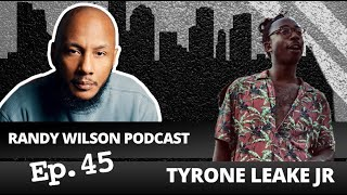 Randy Wilson Podcast Episode 45 Tyrone Leake Jr