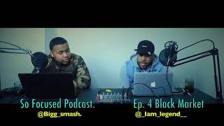 So Focused Podcast|| Ep.4 Black Market