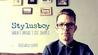 Stylusboy : When I Argue I See Shapes (Idlewild Cover)