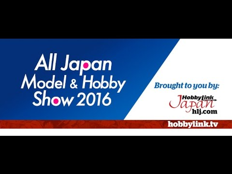 The Latest Scale Model News from the All Japan Model & Hobby Show 2016 - Hlj.com