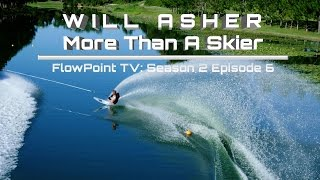 WILL ASHER - More Than A Skier:  FlowPoint TV S2 E6