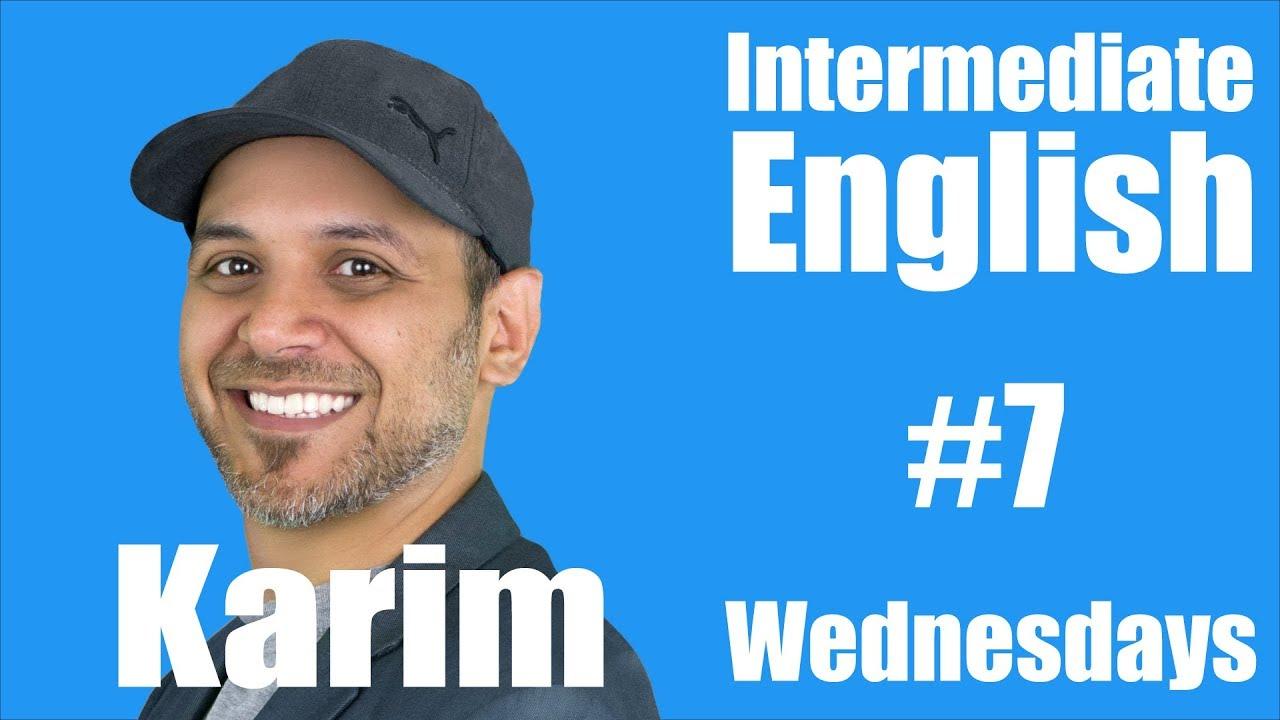 Intermediate English with Karim #7
