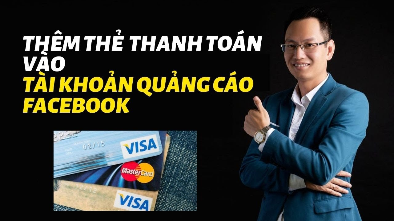Thêm Thẻ Ngân Hàng Visa Master Vào Tài Khoản Quảng Cáo Facebook Để Chạy Quảng Cáo Fanpage