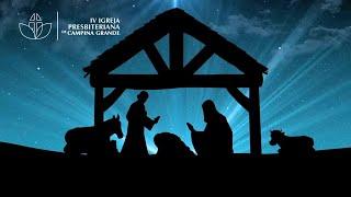 Cantata    A Eternidade do Natal - IV Igreja Presbiteriana de Campina Grande 25/12/2020