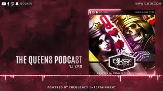 DJ KSR - The Queens Podcast | LATEST PUNJABI SONGS 2018