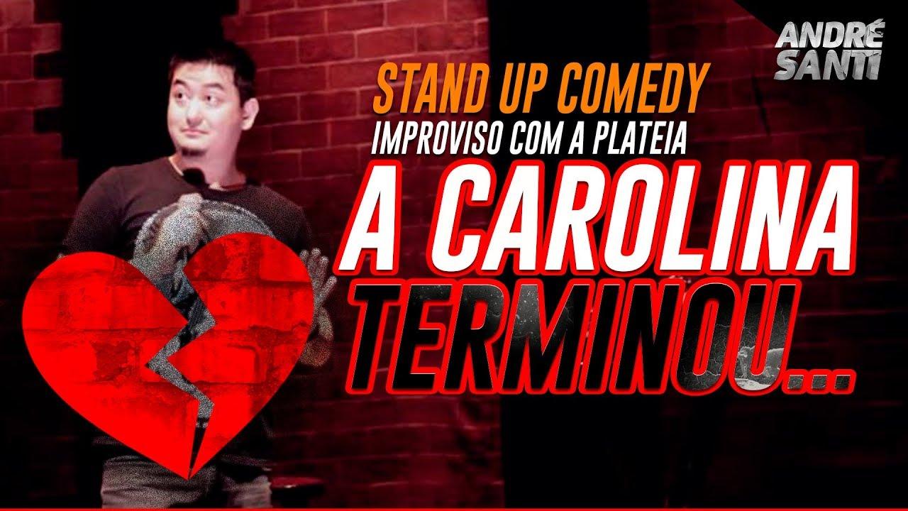 A CAROLINA TERMINOU - IMPROVISO COM A PLATEIA - Stand Up Comedy - André Santi