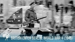 The British Army Enter Berlin: World War II (1945) | British Pathé